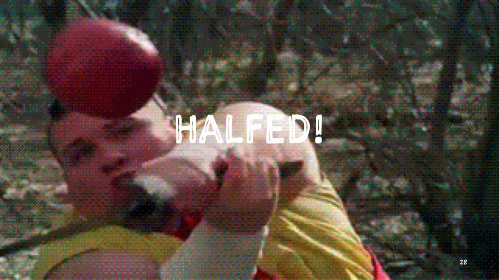 HALFED! 28