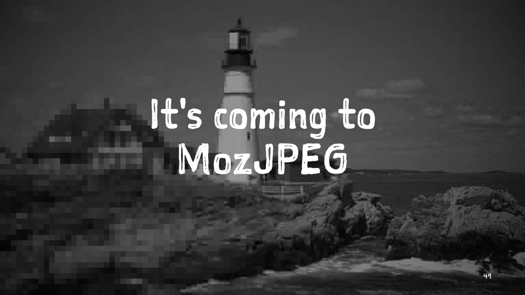 It's coming to MozJPEG 49
