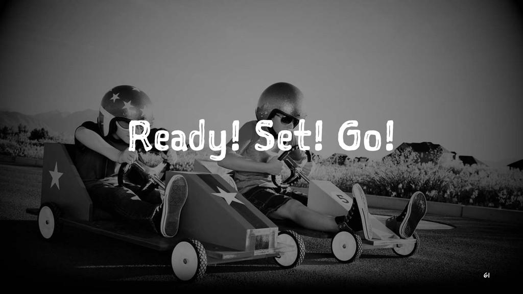 Ready! Set! Go! 61
