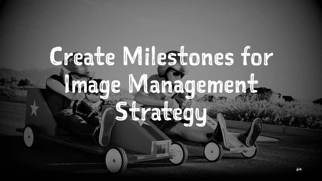 Create Milestones for Image Management Strategy...