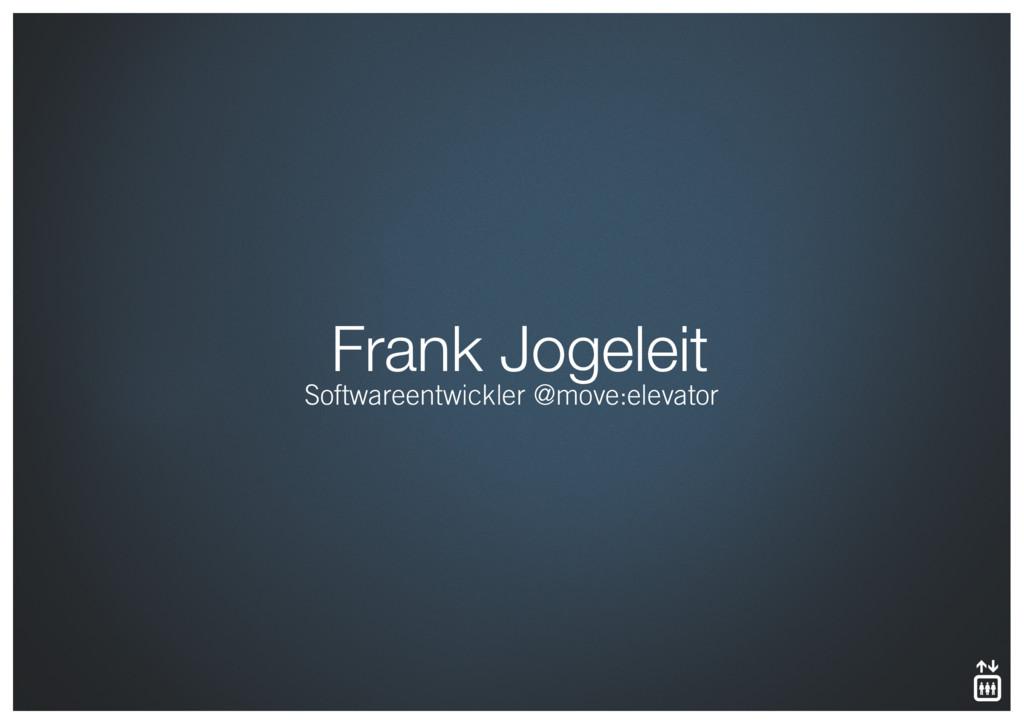 Frank Jogeleit Softwareentwickler @move:elevator
