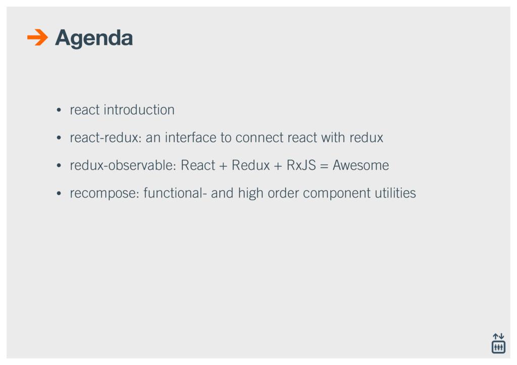 Agenda • react introduction • react-redux: an i...
