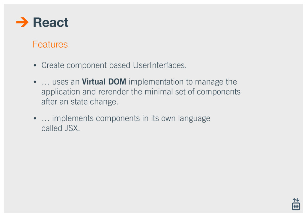 React • Create component based UserInterfaces. ...