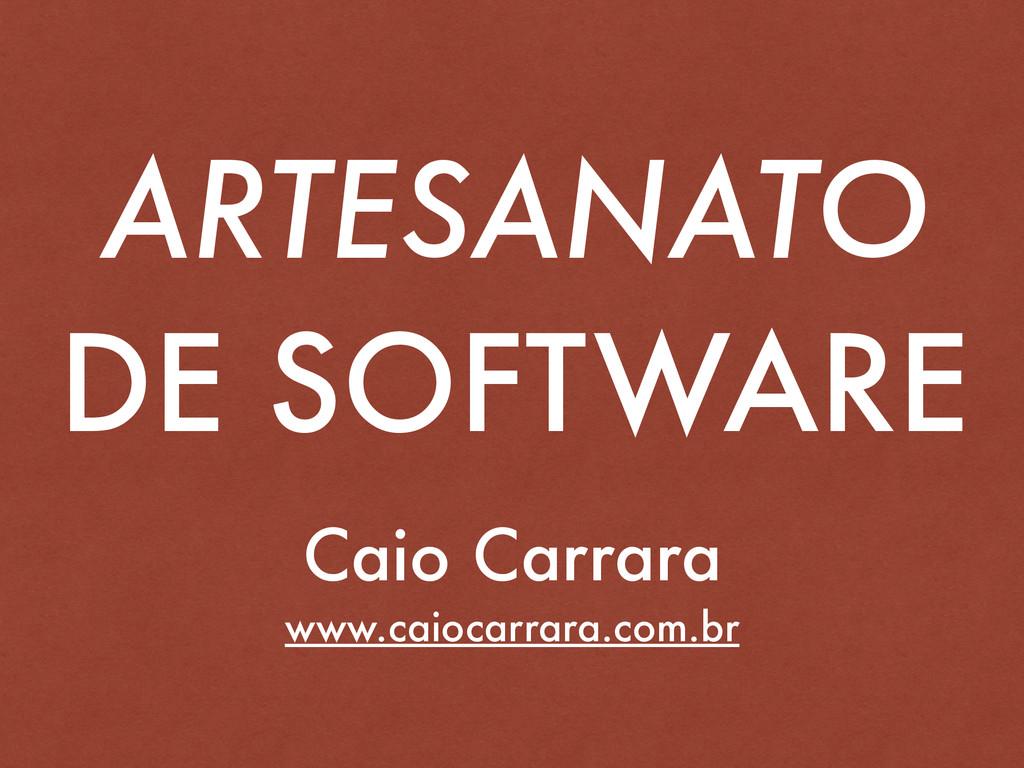 ARTESANATO DE SOFTWARE Caio Carrara www.caiocar...