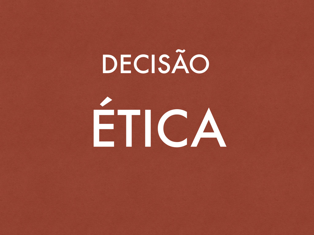 DECISÃO ÉTICA