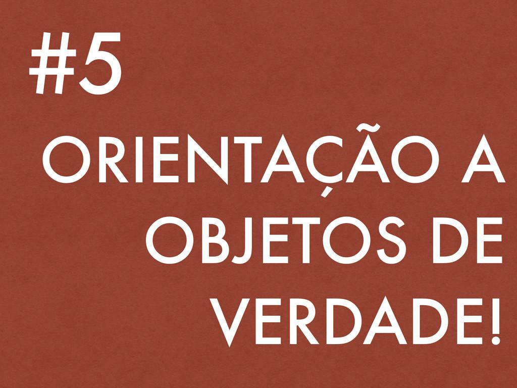 ORIENTAÇÃO A OBJETOS DE VERDADE! #5