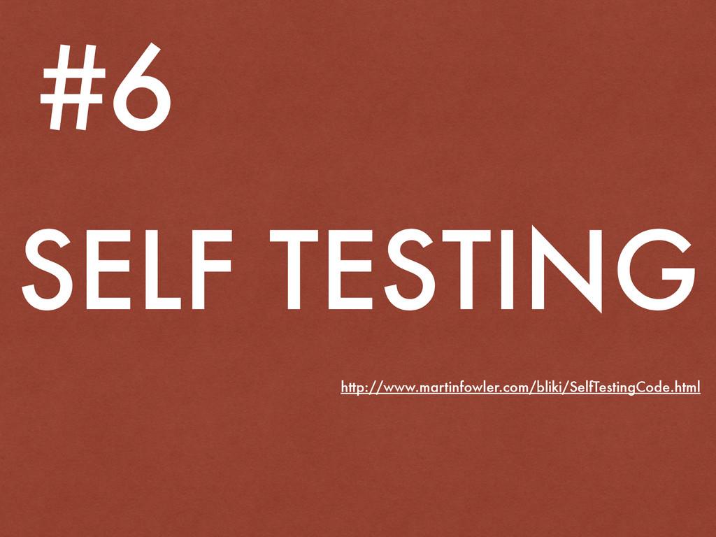 SELF TESTING #6 http://www.martinfowler.com/bli...