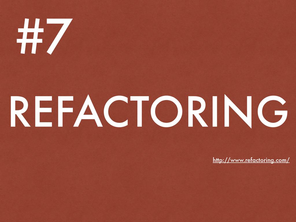 REFACTORING #7 http://www.refactoring.com/