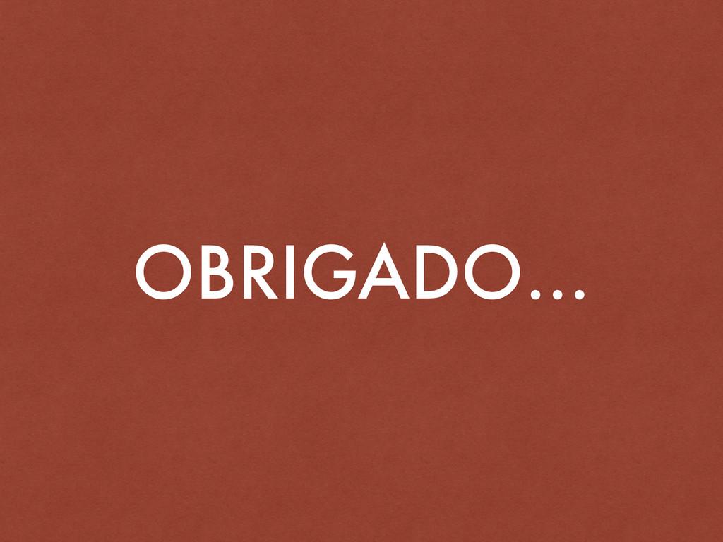 OBRIGADO…