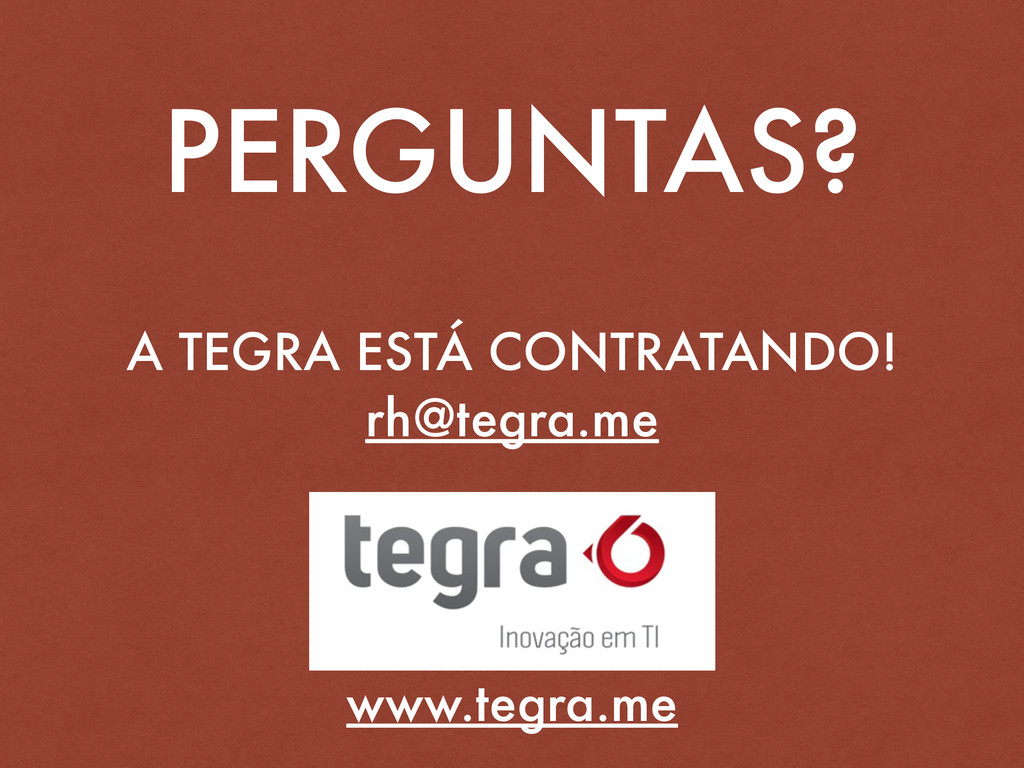 PERGUNTAS? A TEGRA ESTÁ CONTRATANDO! rh@tegra.m...