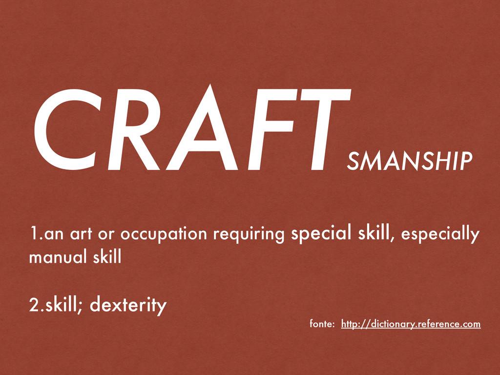 CRAFT SMANSHIP 1.an art or occupation requiring...