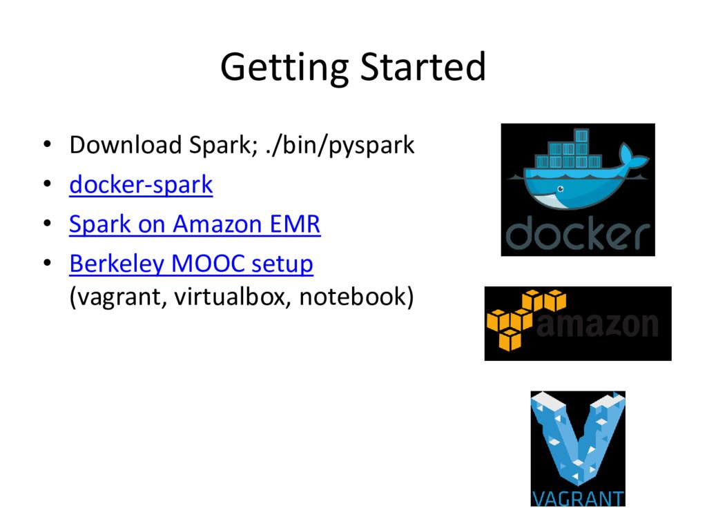 Getting Started • Download Spark; ./bin/pyspark...