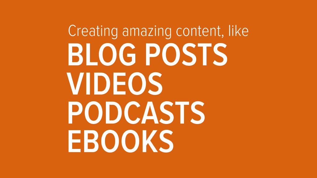 Creating amazing content, like BLOG POSTS VIDEO...