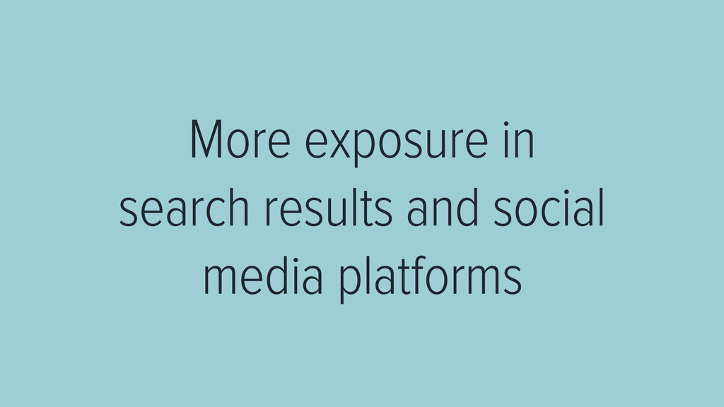 More exposure in