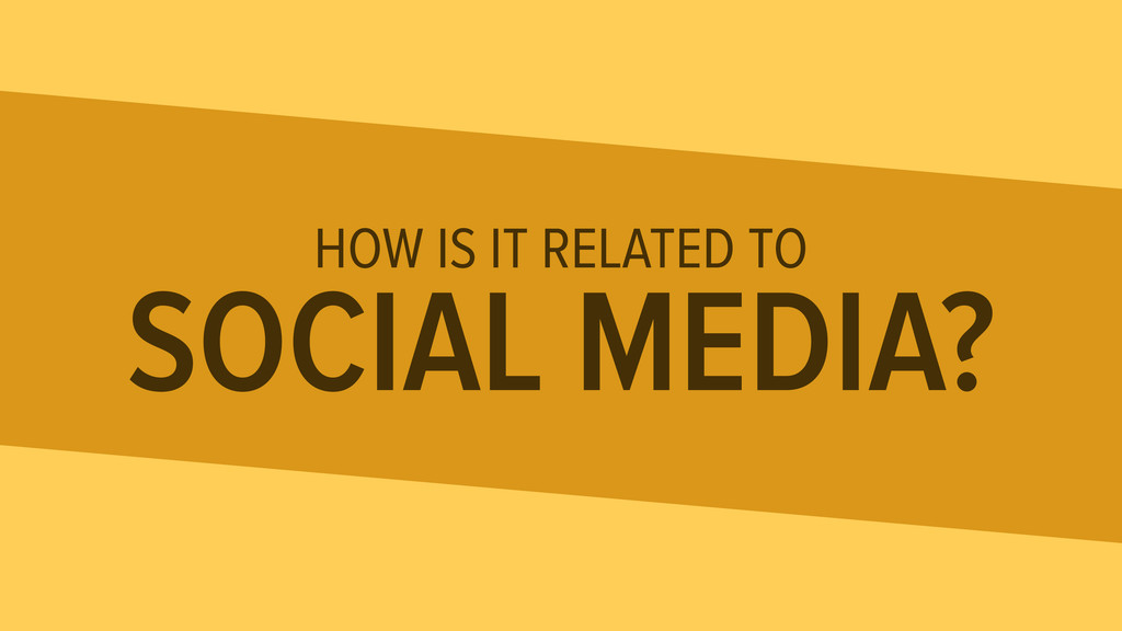HOW IS IT RELATED TO SOCIAL MEDIA?