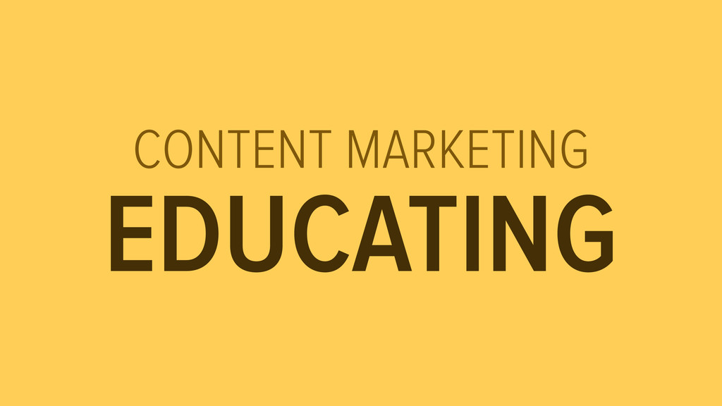 CONTENT MARKETING EDUCATING