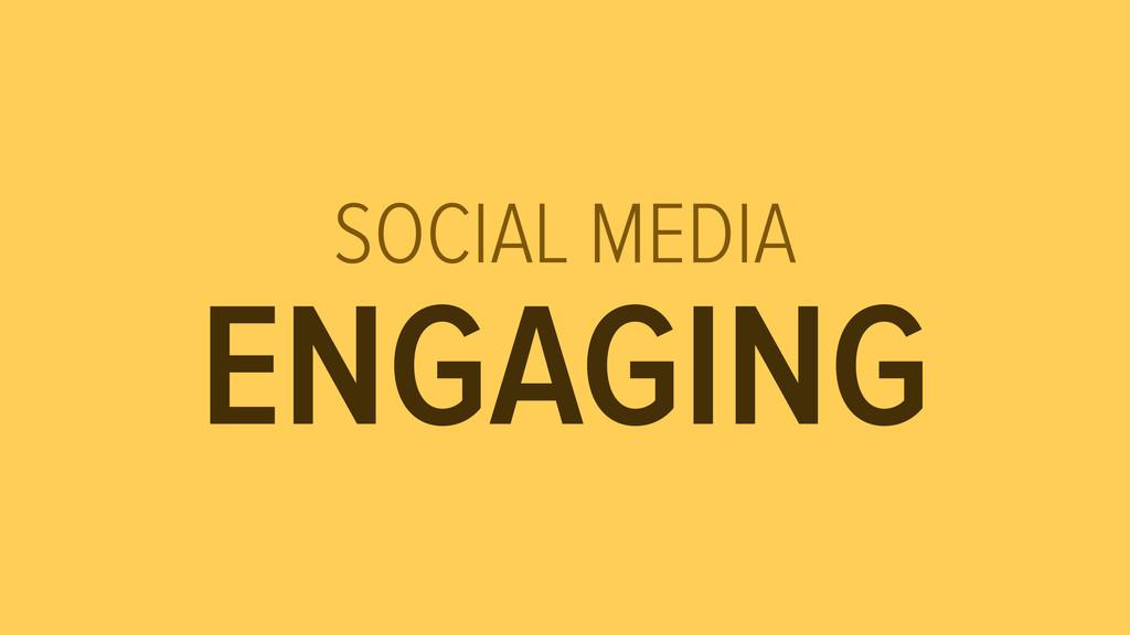 SOCIAL MEDIA ENGAGING
