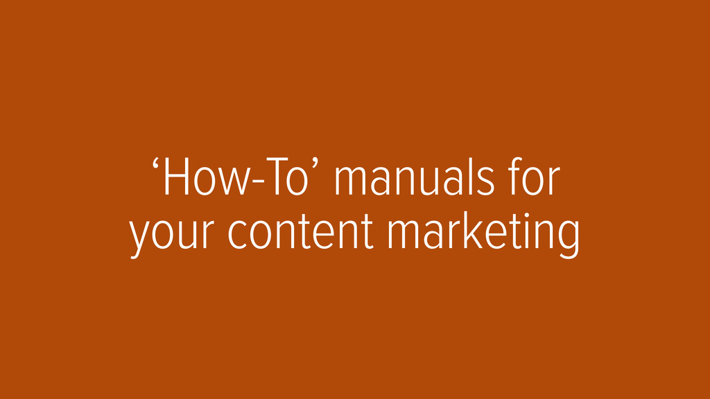 'How-To' manuals for your content marketing