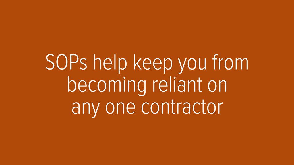 SOPs help keep you from becoming reliant on