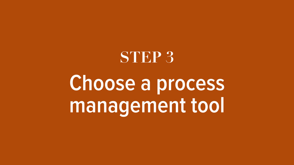 STEP 3 Choose a process management tool