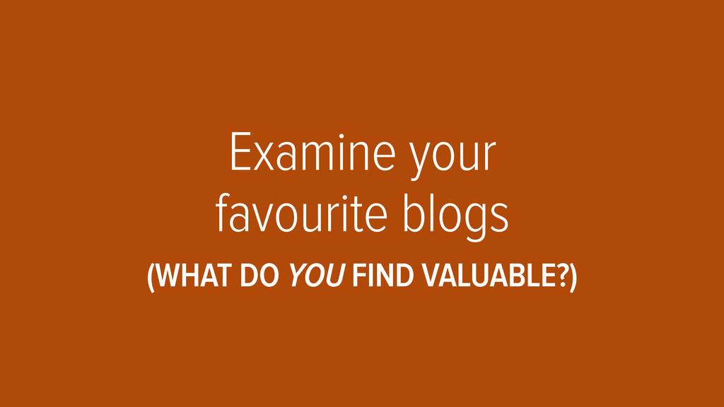 Examine your favourite blogs (WHAT DO YOU FIND ...