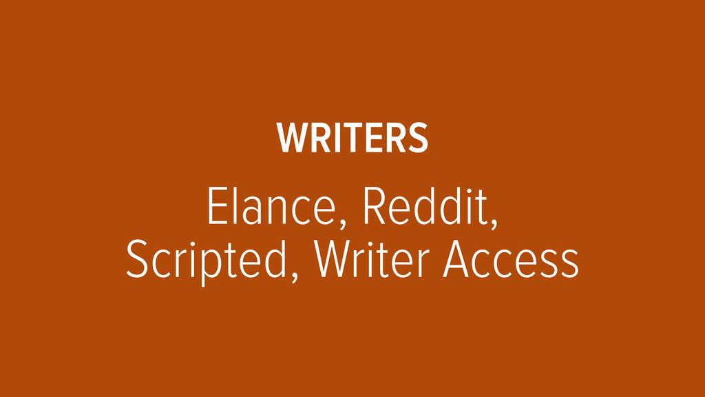 WRITERS  Elance, Reddit, Scripted, Writer Acc...