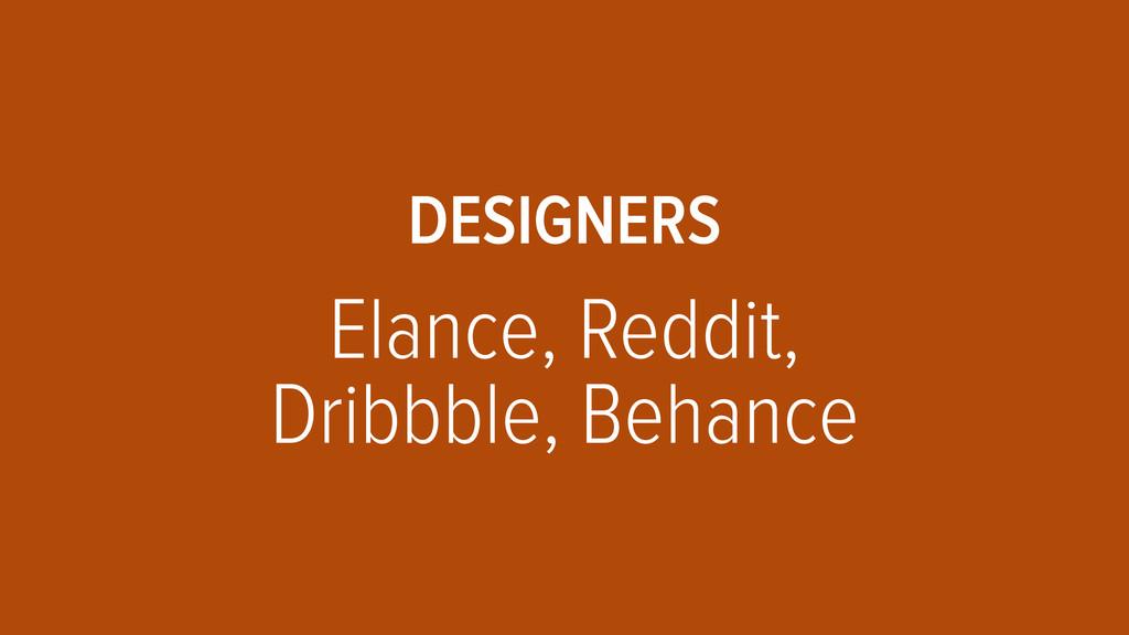 DESIGNERS  Elance, Reddit, Dribbble, Behance