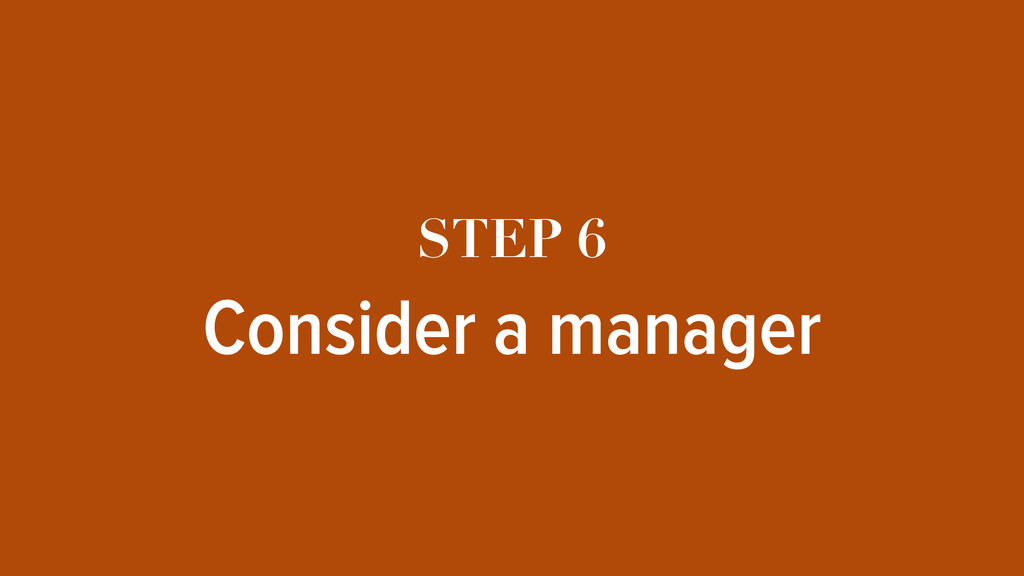 STEP 6 Consider a manager