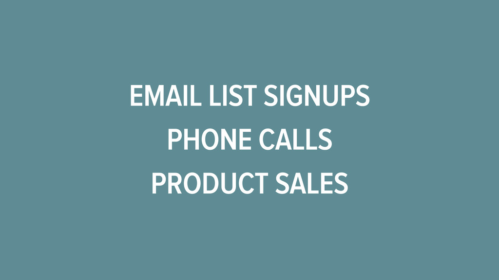 EMAIL LIST SIGNUPS PRODUCT SALES PHONE CALLS