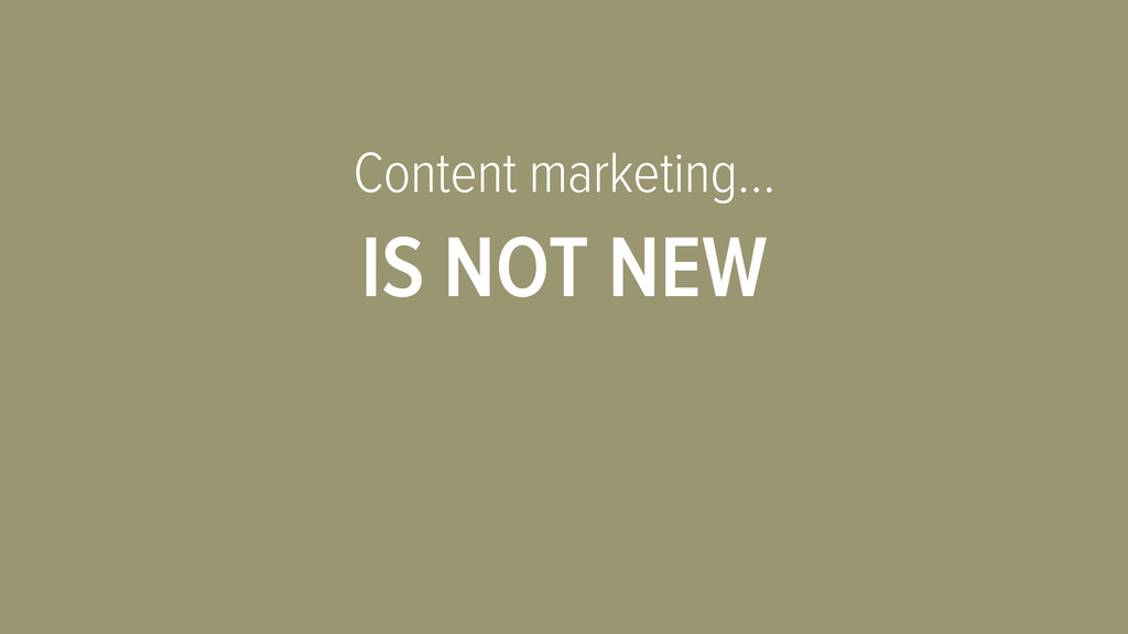Content marketing… IS NOT NEW