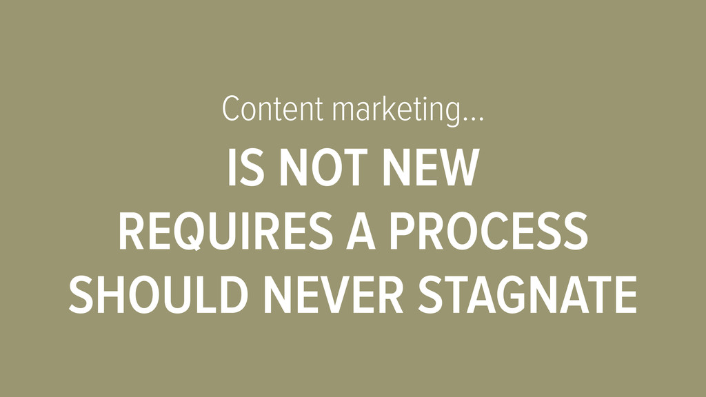 Content marketing… IS NOT NEW REQUIRES A PROCES...