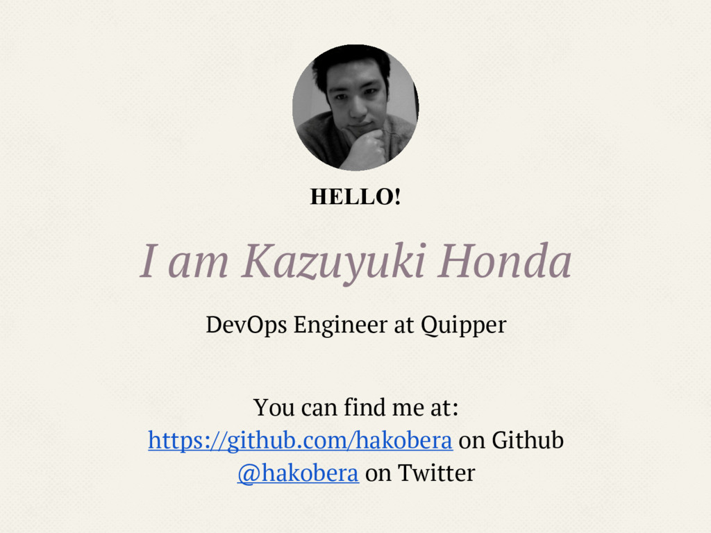 HELLO! I am Kazuyuki Honda DevOps Engineer at Q...