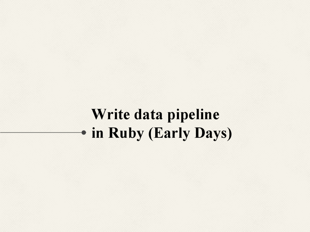 Write data pipeline in Ruby (Early Days)