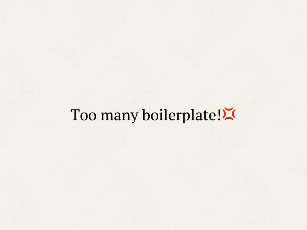Too many boilerplate!