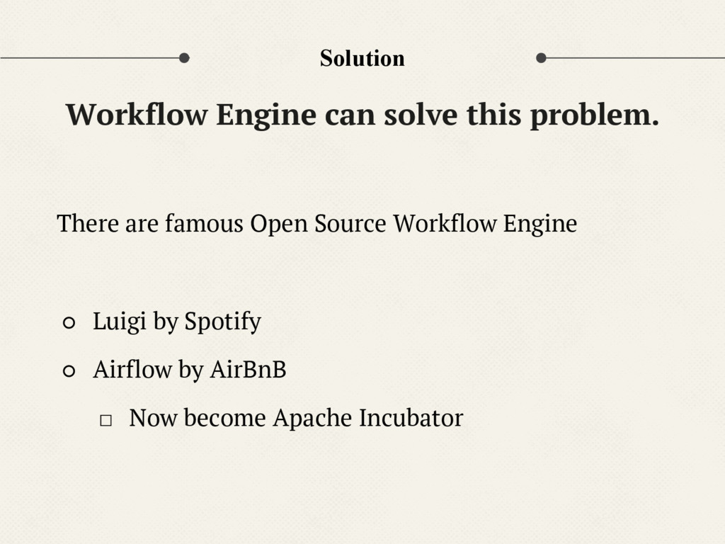 Solution There are famous Open Source Workflow ...