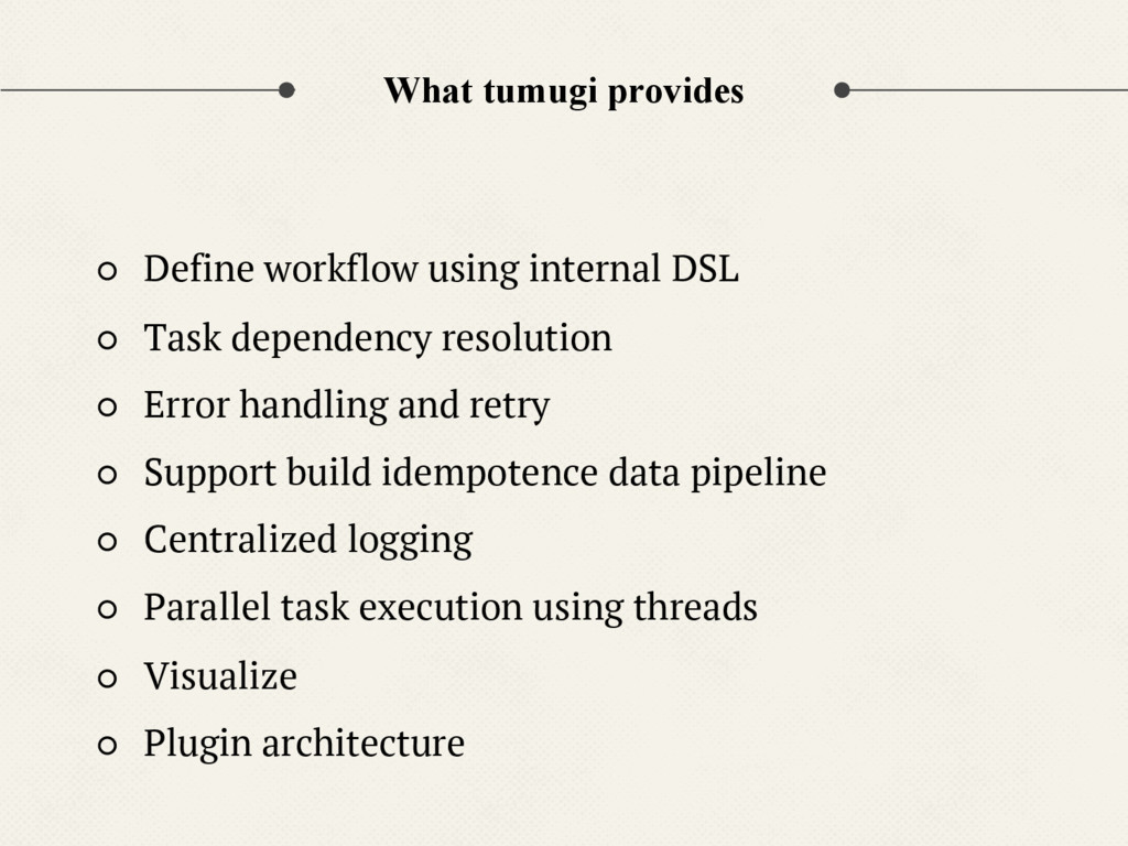 What tumugi provides ○ Define workflow using in...