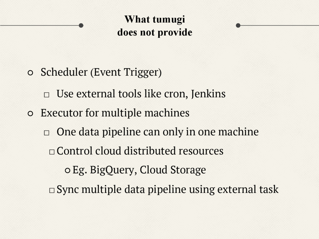 What tumugi does not provide ○ Scheduler (Event...