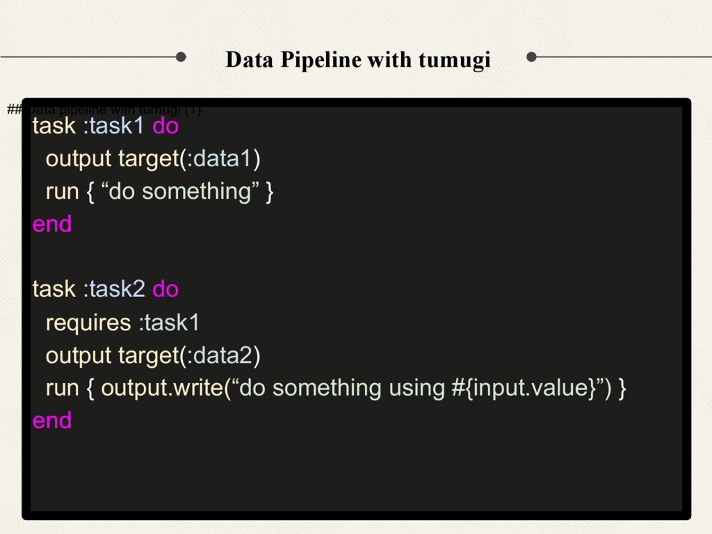 "task :task1 do output target(:data1) run { ""do ..."