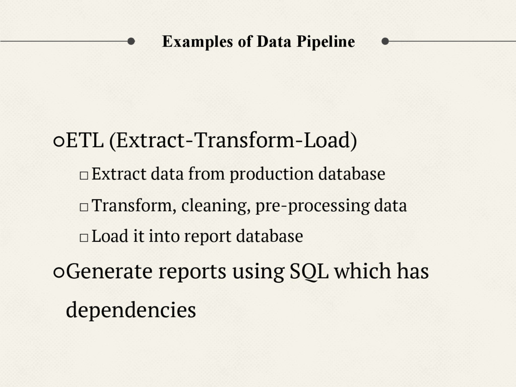 Examples of Data Pipeline ○ETL (Extract-Transfo...
