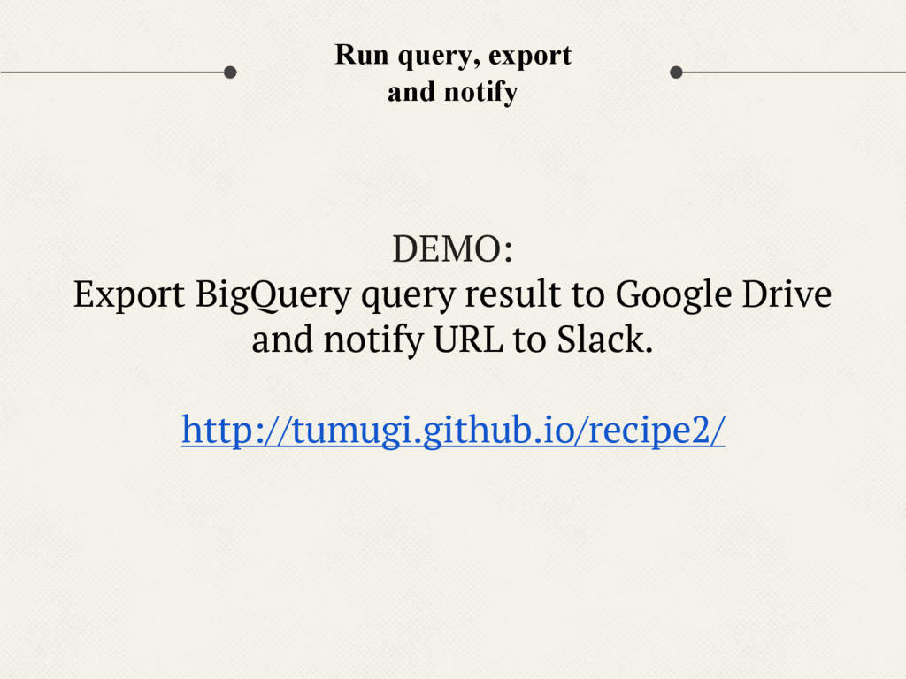 Run query, export and notify DEMO: Export BigQu...