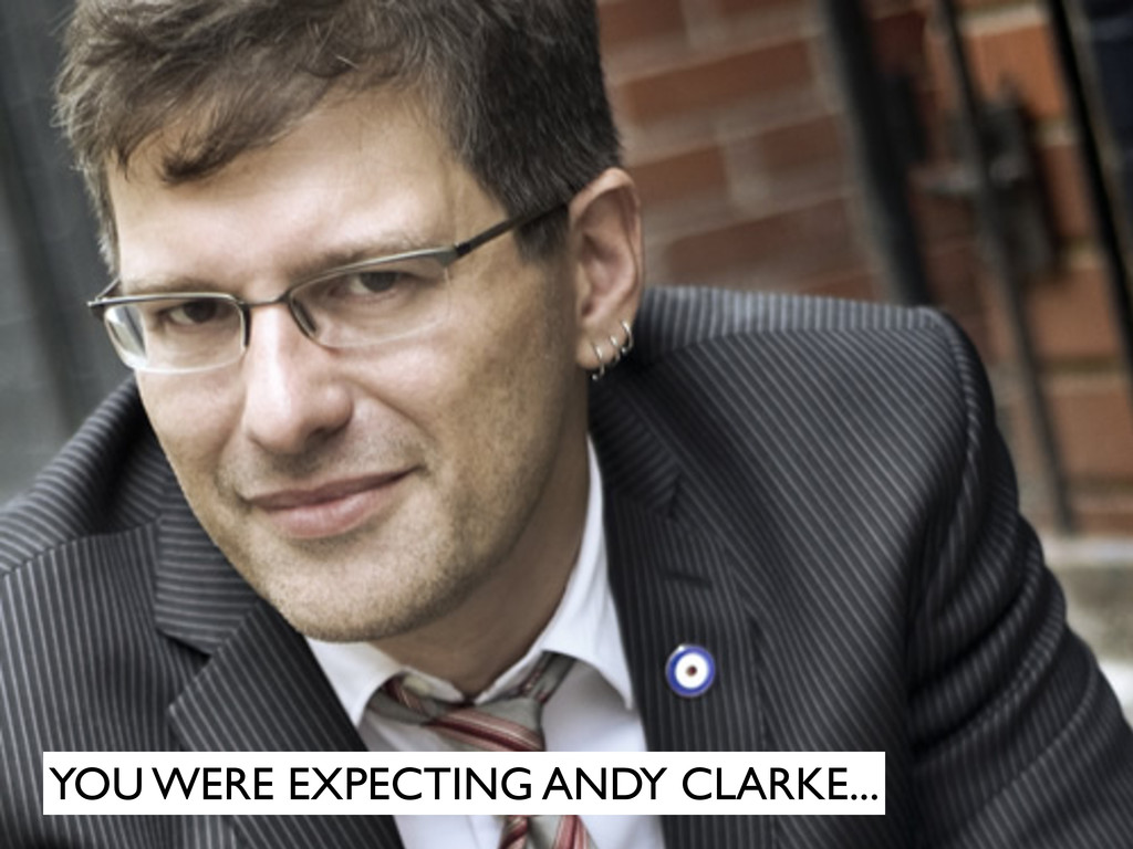 YOU WERE EXPECTING ANDY CLARKE...