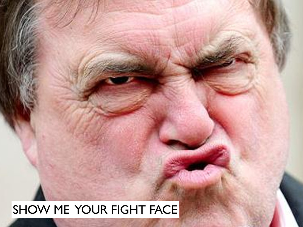 SHOW ME YOUR FIGHT FACE