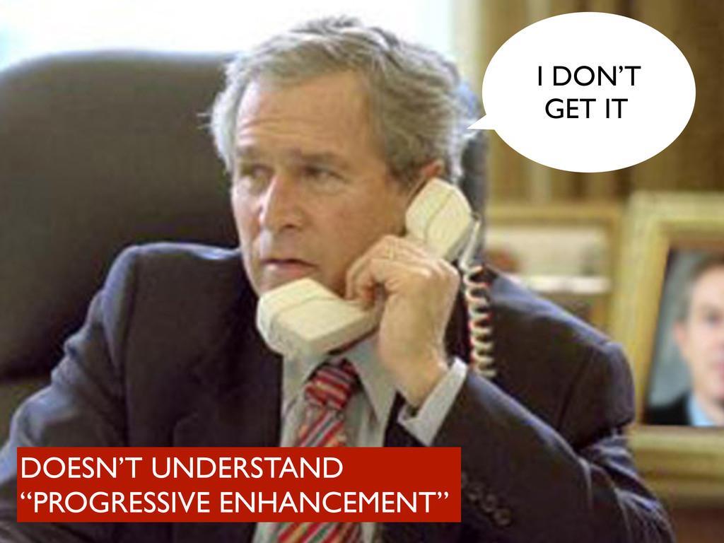 "DOESN'T UNDERSTAND ""PROGRESSIVE ENHANCEMENT"" I ..."