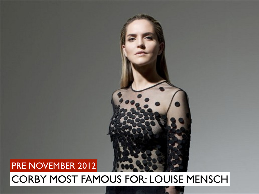 PRE NOVEMBER 2012 CORBY MOST FAMOUS FOR: LOUISE...