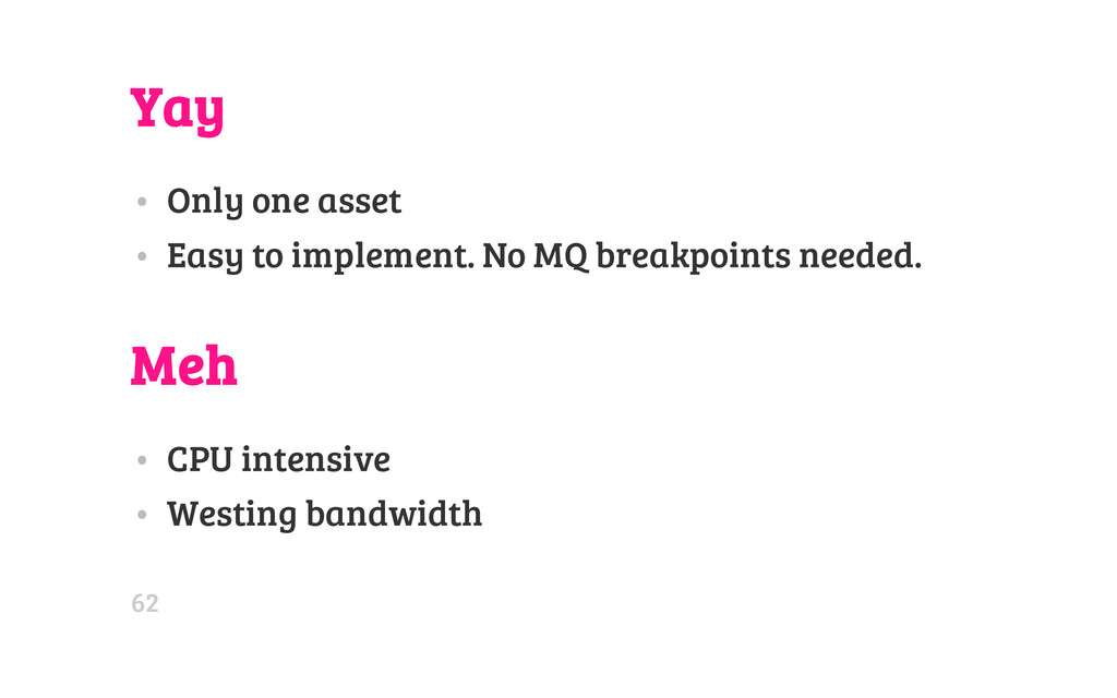 Yay • Only one asset • Easy to implement. No MQ...
