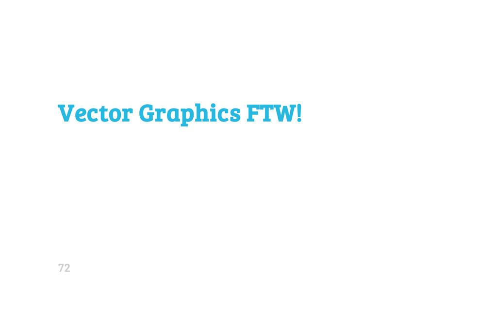 Vector Graphics FTW! 72