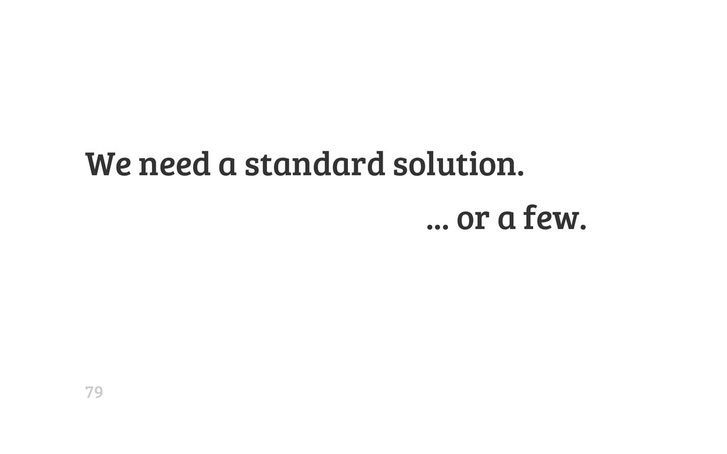 We need a standard solution. ... or a few. 79