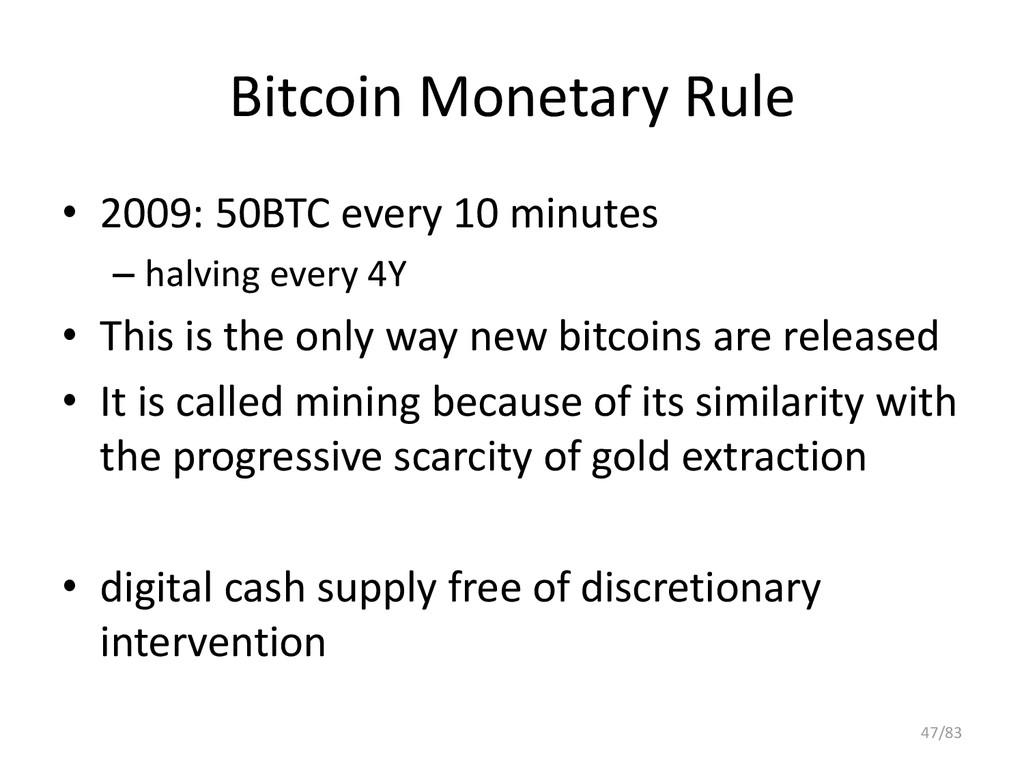 Bitcoin Monetary Rule • 2009: 50BTC every 10 mi...