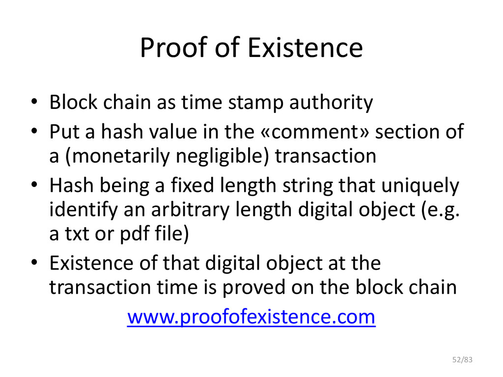 Proof of Existence • Block chain as time stamp ...