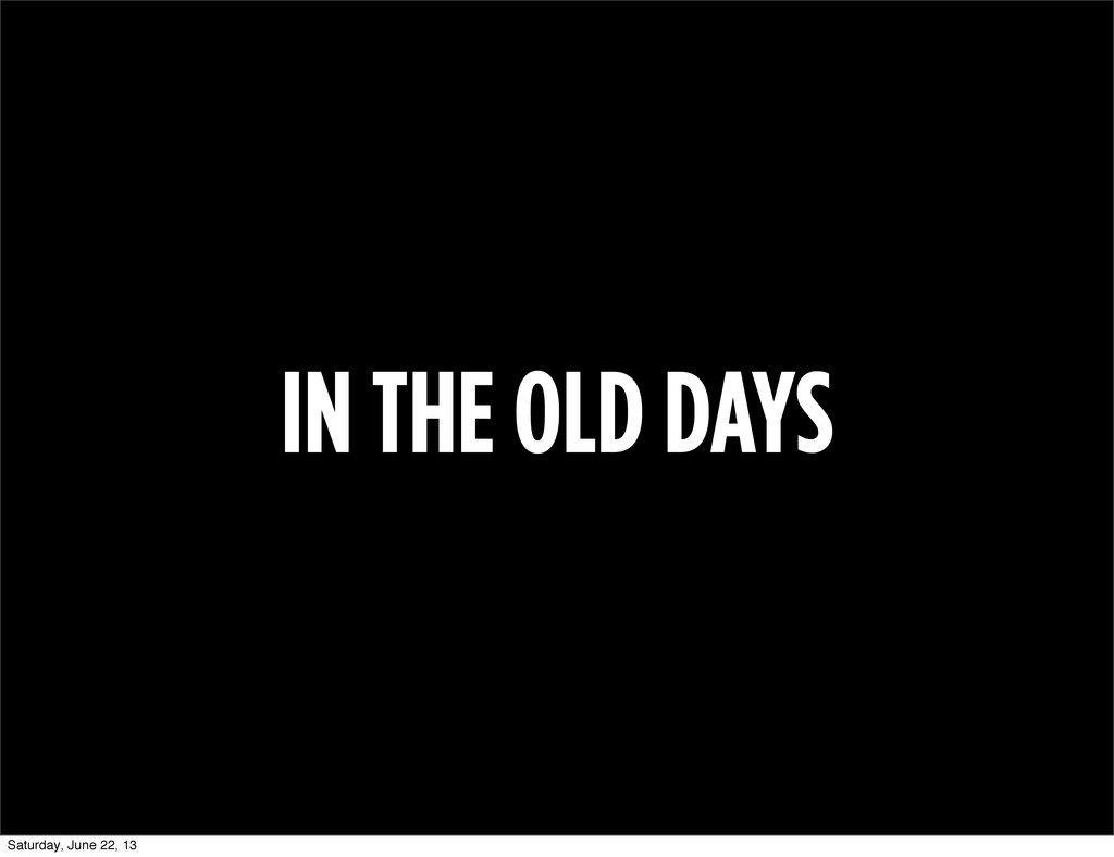 IN THE OLD DAYS Saturday, June 22, 13
